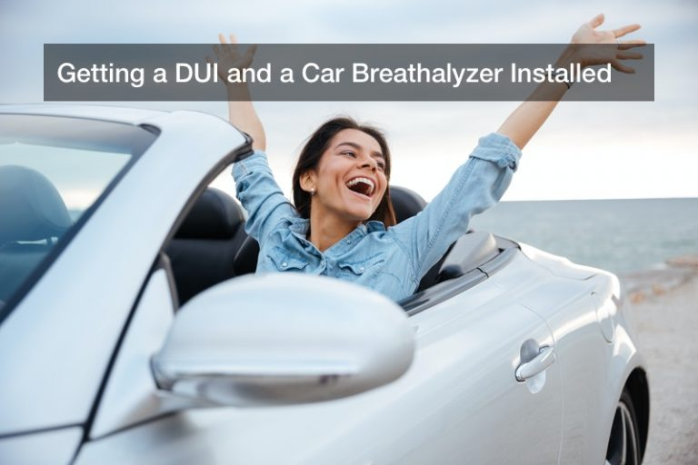 Getting a DUI and a Car Breathalyzer Installed