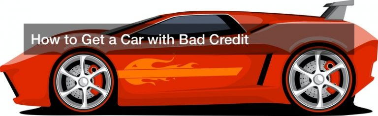 How to Get a Car with Bad Credit