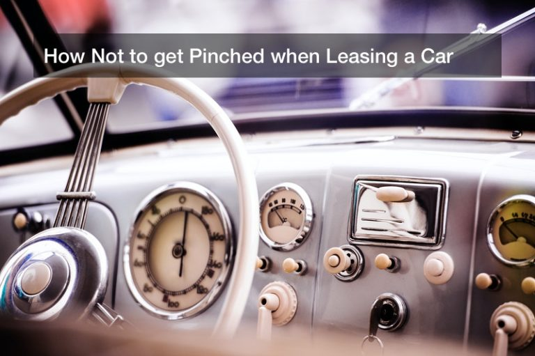 How Not to get Pinched when Leasing a Car