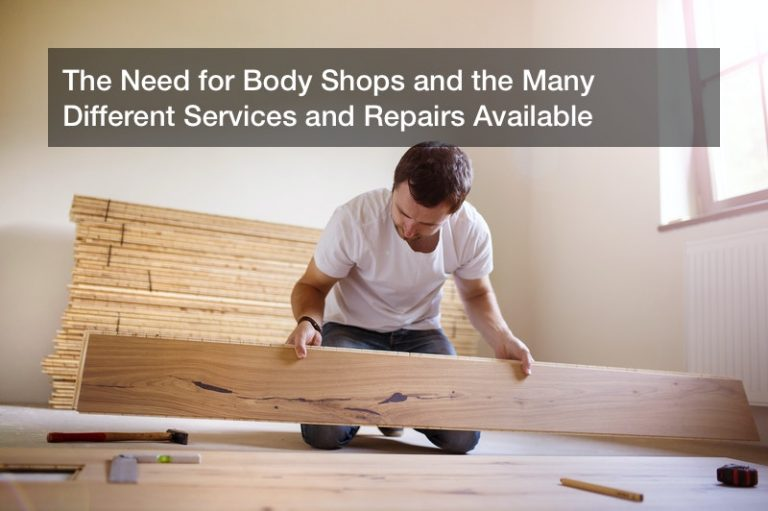 The Need for Body Shops and the Many Different Services and Repairs Available