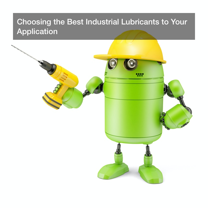 Choosing the Best Industrial Lubricants to Your Application