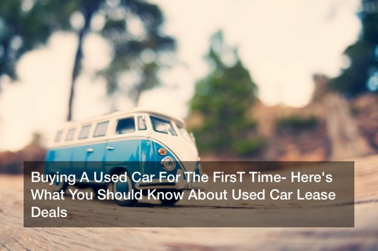 Buying A Used Car For The FirsT Time? Here's What You Should Know About Used Car Lease Deals
