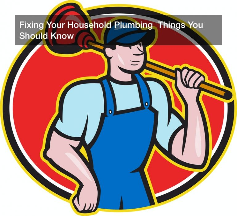 Fixing Your Household Plumbing  Things You Should Know
