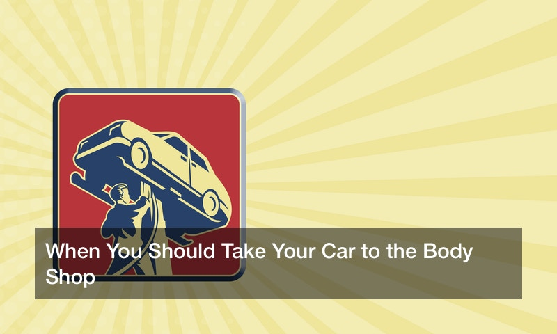 When You Should Take Your Car to the Body Shop