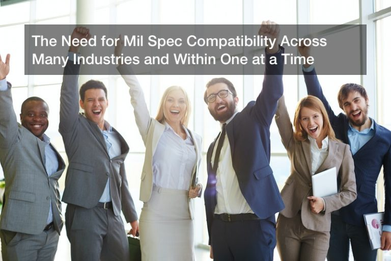 The Need for Mil Spec Compatibility Across Many Industries and Within One at a Time