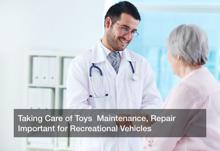 Taking Care of Toys  Maintenance, Repair Important for Recreational Vehicles