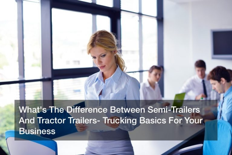 What's The Difference Between Semi-Trailers And Tractor Trailers? Trucking Basics For Your Business