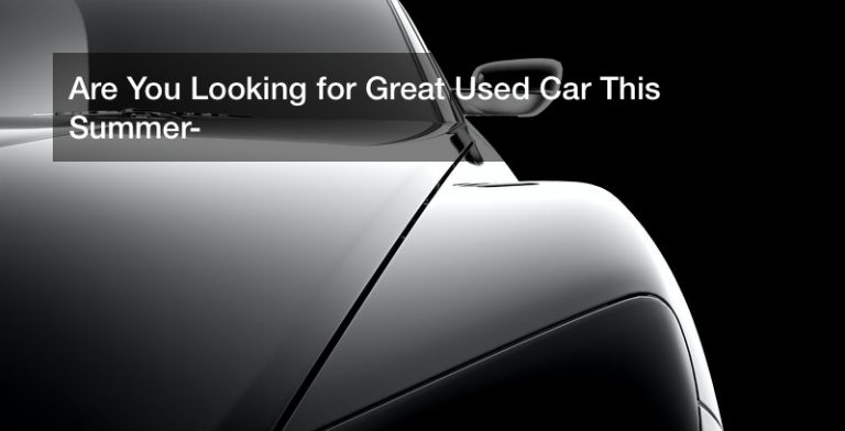 Are You Looking for Great Used Car This Summer?