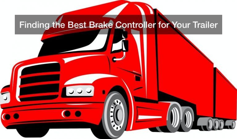 Finding the Best Brake Controller for Your Trailer