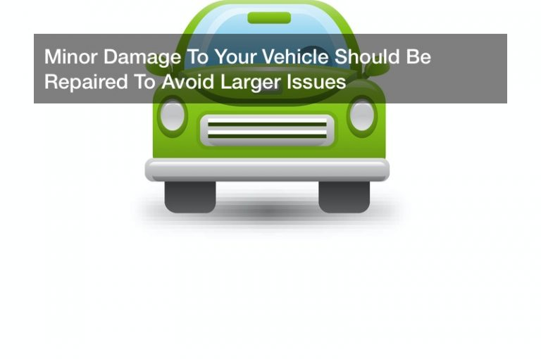 Minor Damage To Your Vehicle Should Be Repaired To Avoid Larger Issues