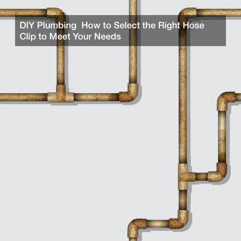 DIY Plumbing  How to Select the Right Hose Clip to Meet Your Needs