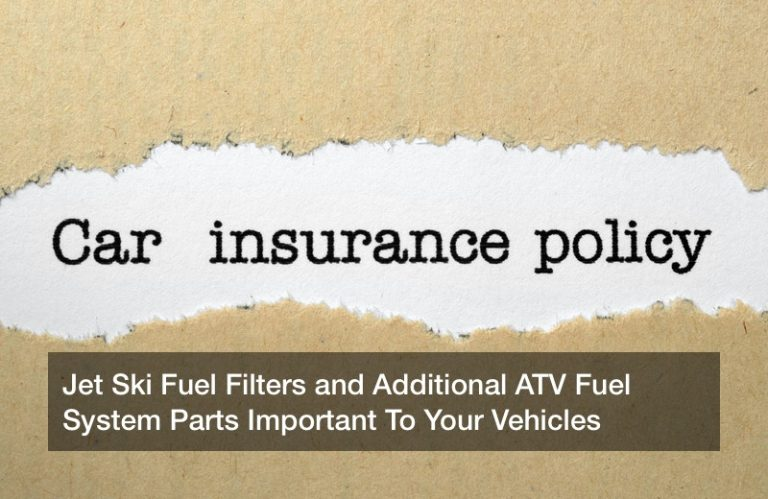 Jet Ski Fuel Filters and Additional ATV Fuel System Parts Important To Your Vehicles