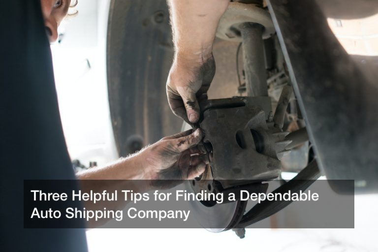 Three Helpful Tips for Finding a Dependable Auto Shipping Company
