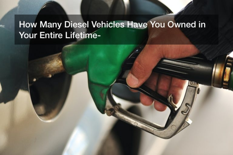 How Many Diesel Vehicles Have You Owned in Your Entire Lifetime?