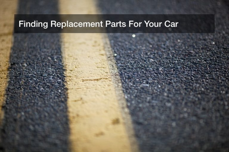 Finding Replacement Parts For Your Car
