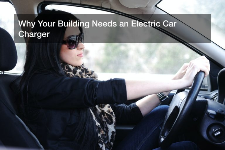 Why Your Building Needs an Electric Car Charger