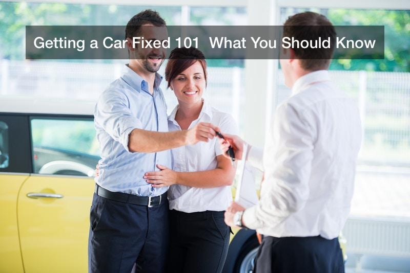 Getting a Car Fixed 101  What You Should Know