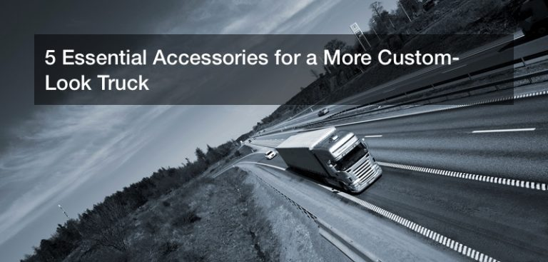 5 Essential Accessories for a More Custom-Look Truck