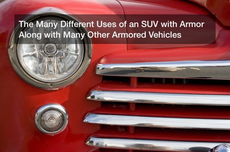 The Many Different Uses of an SUV with Armor Along with Many Other Armored Vehicles