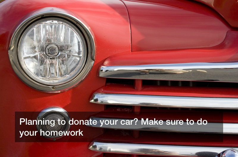 Planning to donate your car? Make sure to do your homework