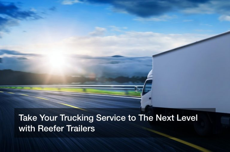 Take Your Trucking Service to The Next Level with Reefer Trailers