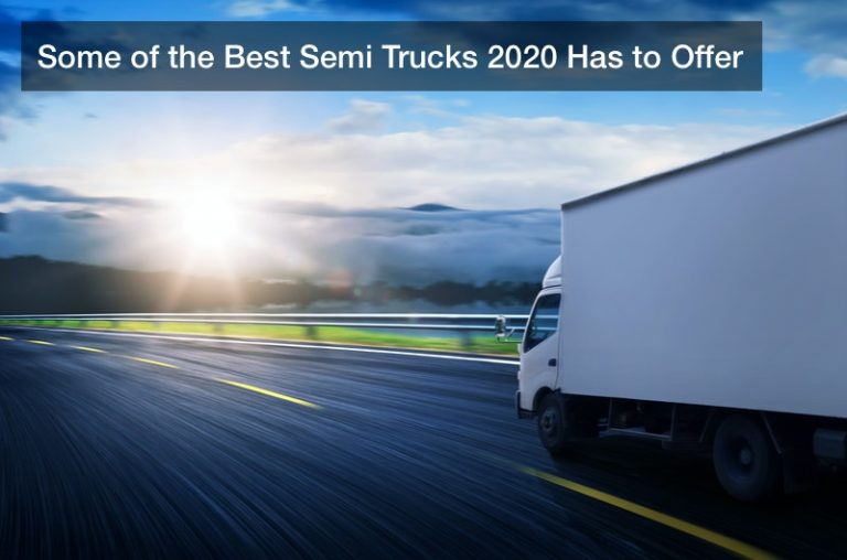 Some of the Best Semi Trucks 2020 Has to Offer