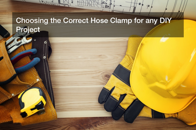 Choosing the Correct Hose Clamp for any DIY Project