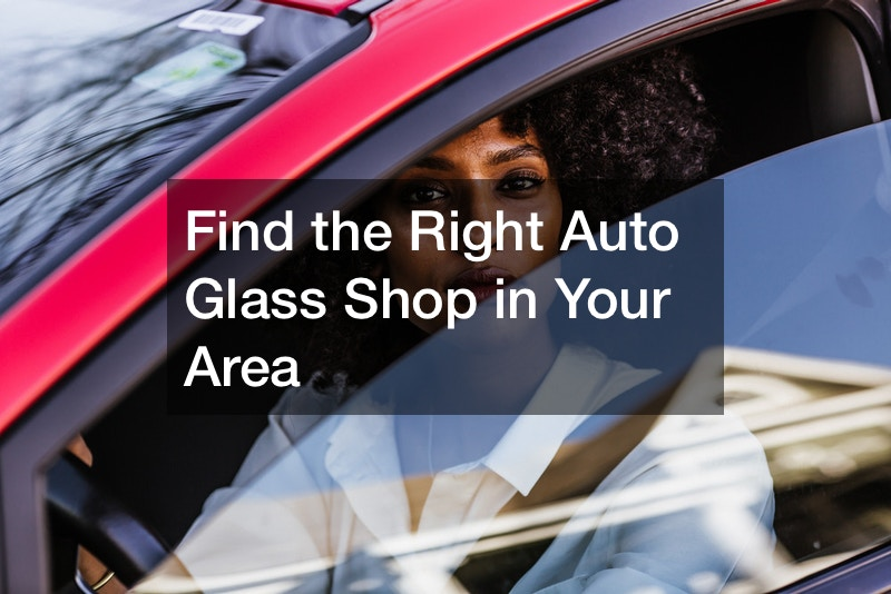 Find the Right Auto Glass Shop in Your Area