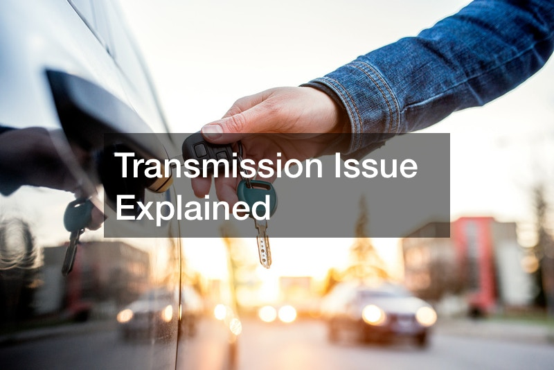 Transmission Issue Explained