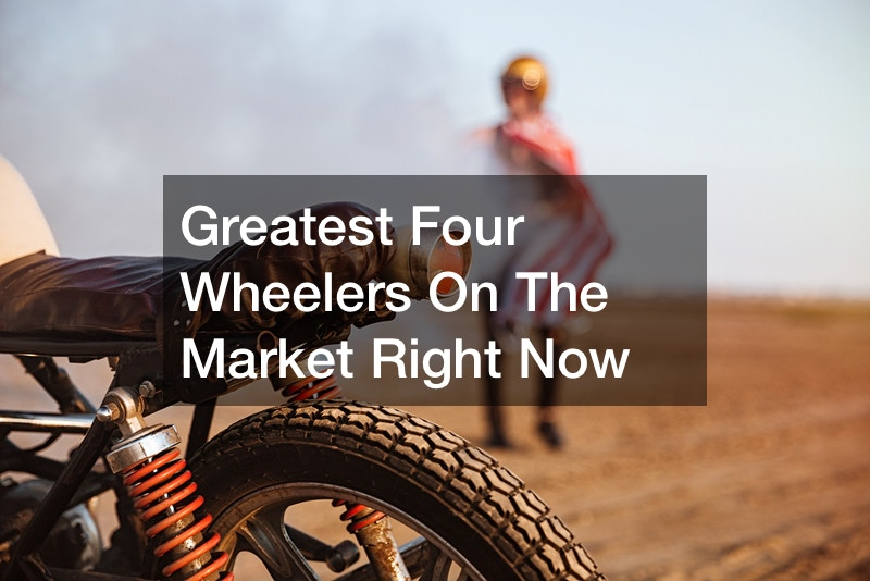 Greatest Four Wheelers On The Market Right Now